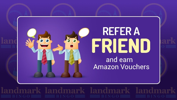 Refer a Friend and get an Amazon Voucher at Landmark Bingo